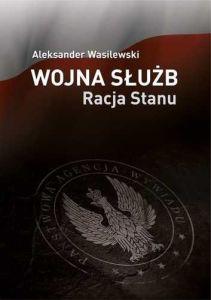 Aleksander Wasilewski - Wojna służb. Racja stanu