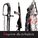 Andrzej Kołakowski - Requiem dla poległych