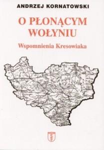 """Andrzej Kornatowski - """"O Płonącym Wołyniu. Wspomnienia Kresowiaka"""""""