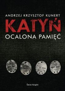 Andrzej Krzysztof Kunert - Katyń. Ocalona pamięć