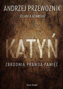 Andrzej Przewoźnik, Jolanta Adamska - Katyń. Zbrodnia, prawda, pamięć