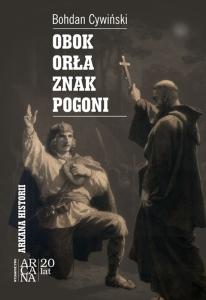 """Bohdan Cywiński - """"Obok Orła znak Pogoni"""""""