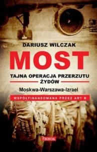 """Dariusz Wilczak - """"MOST. Tajna operacja przerzutu Żydów"""""""