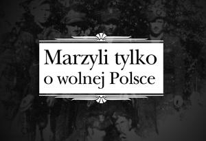 """Film """"Marzyli tylko o wolnej Polsce"""""""