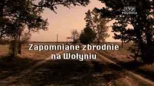 """Film """"Zapomniane zbrodnie na Wołyniu"""""""