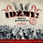Jacek Kowalski - Idźmy! Śpiewy powstańcze 1863