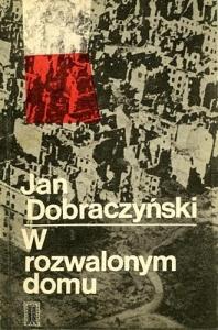 Jan Dobraczyński - W rozwalonym domu