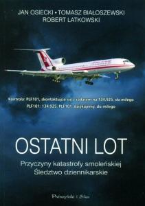 Jan Osiecki, Tomasz Białoszewski, Robert Latkowski - Ostatni lot. Przyczyny katastrofy smoleńskiej