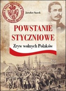 Jarosław Szarek - Powstanie styczniowe. Zryw wolnych Polaków