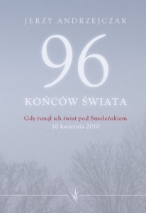 Jerzy Andrzejczak - 96 końców świata. Gdy runął ich świat pod Smoleńskiem