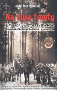 """Jerzy Jaxa-Maderski - """"Na dwa fronty. Brygada Świętokrzyska NSZ przeciwko Niemcom, Sowietom i komunistom."""""""