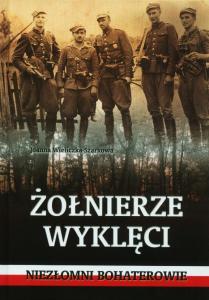 """Joanna Wieliczka-Szarkowa - """"Żołnierze Wyklęci. Niezłomni bohaterowie"""""""