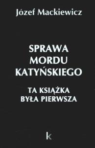 Józef Mackiewicz - Sprawa mordu katynskiego