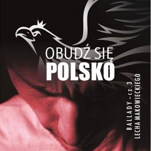 """Lech Makowiecki - """"Obudź się Polsko"""""""