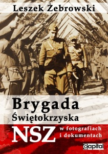 """Leszek Żebrowski - """"Brygada Świętokrzyska NSZ w fotografiach i dokumentach"""""""