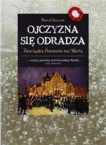 Marceli Kosman - Ojczyzna się odradza. Zwycięskie Powstanie nad Wartą