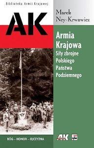 """Marek Ney-Krwawicz - """"Armia Krajowa. Siły Zbrojne Polskiego Państwa Podziemnego"""""""