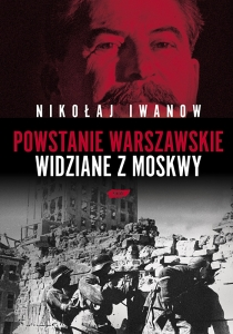 Nikołaj Iwanow - Powstanie warszawskie widziane z Moskwy