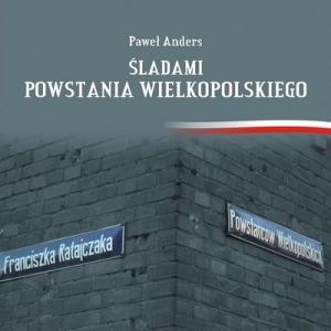 Paweł Anders - Śladami Powstania wielkopolskiego