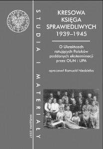 """Romuald Niedzielko - """"Kresowa księga sprawiedliwych 1939-1945. O Ukraińcach ratujących Polaków poddanych eksterminacji przez OUN i UPA"""""""