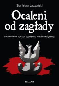 Stanisław Jaczyński -  Ocaleni od zagłady. Losy oficerów polskich ocalałych z masakry katyńskiej
