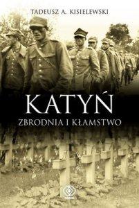 Tadeusz A. Kisielewski - Katyń. Zbrodnia i kłamstwo