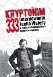 """Tomasz Kozłowski, Grzegorz Majchrzak - """"Kryptonim 333. Internowanie Lecha Wałęsy w raportach funkcjonariuszy Biura Ochrony Rządu"""""""