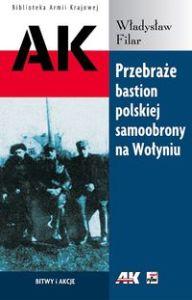 """Władysław Filar – """"Przebaraże. Bastion polskiej samoobrony na Wołyniu"""""""