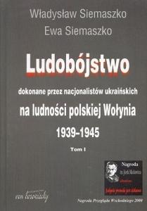 """Władysław i Ewa Siemaszko – """"Ludobójstwo dokonane przez nacjonalistów ukraińskich na ludności polskiej Wołynia 1939-1945″"""