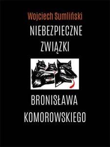 Wojciech Sumliński - Niebezpieczne związki Bronisława Komorowskiego